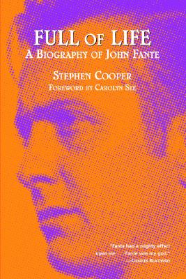 Full of Life: A Biography of John Fante - Cooper, Stephen, and See, Carolyn (Foreword by)