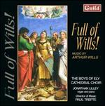 Full of Wills! - Adam Hebbard (vocals); Ben German (vocals); Boys of Ely Cathedral Choir; Charles Porter-Thaw (vocals); Jerome Moody (vocals); Jonathan Lilley (organ); Jonathan Lilley (piano); Samuel Barrett (vocals); William Oliver (vocals)