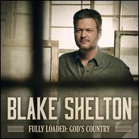 Fully Loaded: God's Country - Blake Shelton