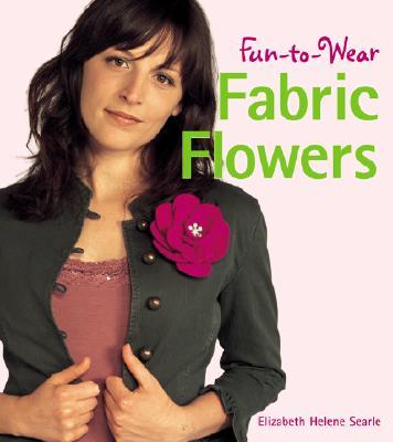 Fun-To-Wear Fabric Flowers - Searle, Elizabeth Helene