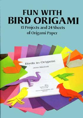 Fun with Bird Origami: 15 Projects and 24 Sheets of Origami Paper - Dover Publications Inc, and Origami