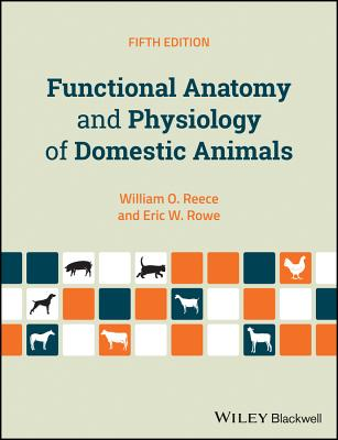 Functional Anatomy and Physiology of Domestic Animals - Reece, William O., and Rowe, Eric W.