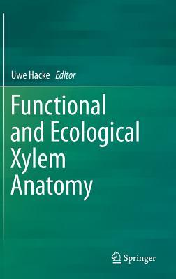 Functional and Ecological Xylem Anatomy - Hacke, Uwe (Editor)