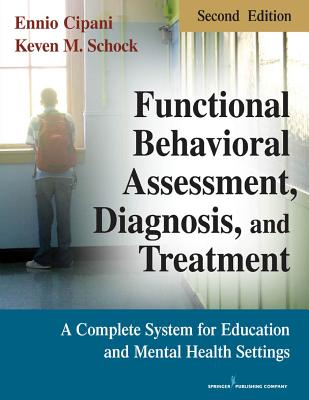 Functional Behavioral Assessment, Diagnosis, and Treatment, Second Edition: A Complete System for Education and Mental Health Settings - Cipani, Ennio, PhD, and Schock, Keven M, Ma