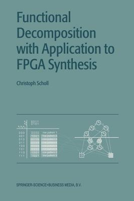 Functional Decomposition with Applications to FPGA Synthesis - Scholl, Christoph