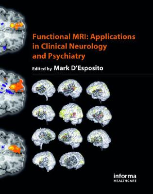 Functional MRI: Applications in Clinical Neurology and Psychiatry - D'Esposito, Mark, M.D. (Editor)