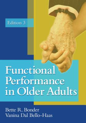 Functional Performance in Older Adults - Bonder, Bette R, PhD, Otr/L, Faota, and Dal Bello-Haas, Vanina