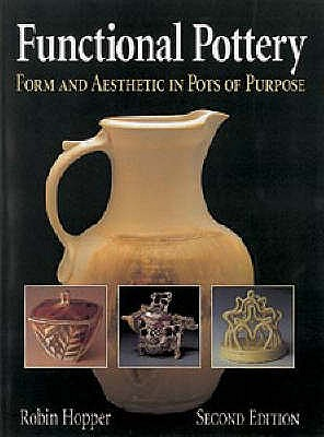Functional Pottery: Form and Aesthetic in Pots of Purpose - Hopper, Robin