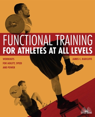 Functional Training for Athletes at All Levels: Workouts for Agility, Speed and Power - Radcliffe, James C