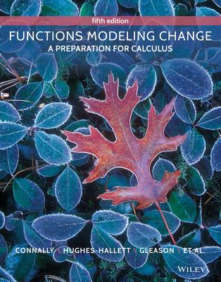Functions Modeling Change: A Preparation for Calculus - Connally, Eric, and Hughes-Hallett, Deborah