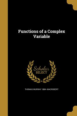 Functions of a Complex Variable - MacRobert, Thomas Murray 1884-