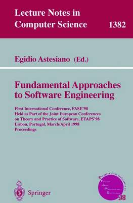 Fundamental Approaches to Software Engineering: First International Conference, Fase'98, Held as Part of the Joint European Conferences on Theory and Practice of Software, Etaps'98, Lisbon, Portugal, March 28 - April 4, 1998, Proceedings - Astesiano, Egidio (Editor)