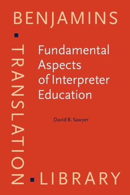 Fundamental Aspects of Interpreter Education: Curriculum and Assessment - Sawyer, David B