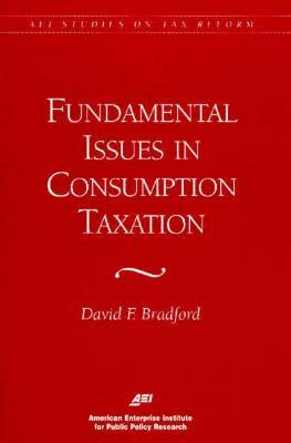 Fundamental Issues in Consumption Taxation - Bradford, David F