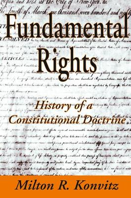 Fundamental Rights: History of a Constitutional Doctrine - Konvitz, Milton