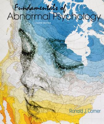 Fundamentals of Abnormal Psychology - Comer, Ronald J, PH.D.