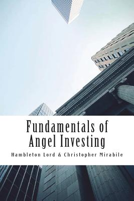 Fundamentals of Angel Investing - Lord, Hambleton, and Mirabile, Christopher
