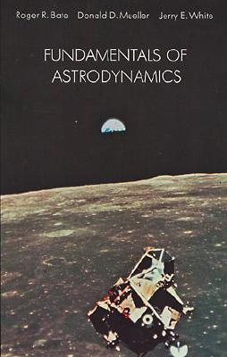 Fundamentals of Astrodynamics - Bate, Roger R, and Mueller, Donald D, and White, Jerry E