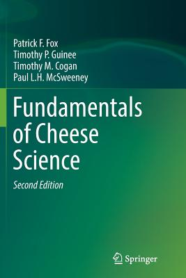 Fundamentals of Cheese Science - Fox, Patrick F, Prof., and Guinee, Timothy P, and Cogan, Timothy M