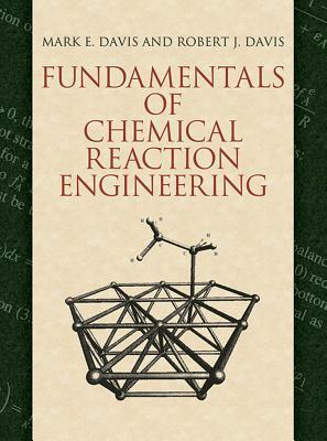 Fundamentals of Chemical Reaction Engineering - Davis, Mark E.