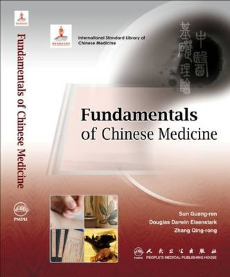 Fundamentals of Chinese Medicine - Guang-Ren, Sun, and Eisenstark, Doug, and Qing-Rong, Zhang (Editor)