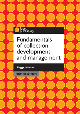Fundamentals of Collection Development and Management - Johnson, Peggy