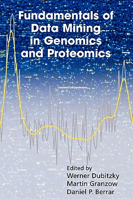 Fundamentals of Data Mining in Genomics and Proteomics - Dubitzky, Werner (Editor), and Granzow, Martin (Editor), and Berrar, Daniel P (Editor)