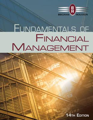 Fundamentals of Financial Management - Brigham, Eugene, and Houston, Joel
