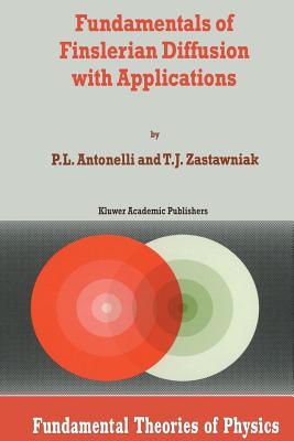 Fundamentals of Finslerian Diffusion with Applications - Antonelli, P L, and Zastawniak, T J