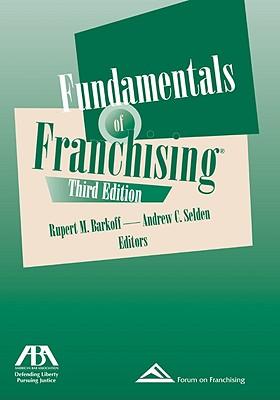 Fundamentals of Franchising - Barkoff, Rupert (Editor), and Senden, Andrew C (Editor)