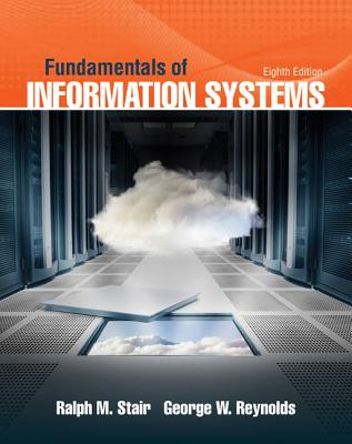 Fundamentals of Information Systems - Reynolds, George, and Stair, Ralph M.