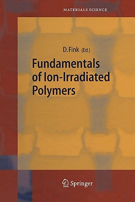 Fundamentals of Ion-Irradiated Polymers - Fink, Dietmar (Editor)
