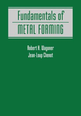 Fundamentals of Metal Forming - Wagoner, Robert H, and Chenot, Jean-Loup