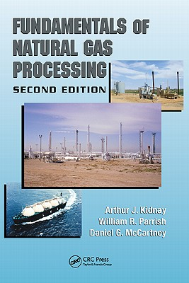 Fundamentals of Natural Gas Processing - Kidnay, Arthur J, and Parrish, William R, and McCartney, Daniel G