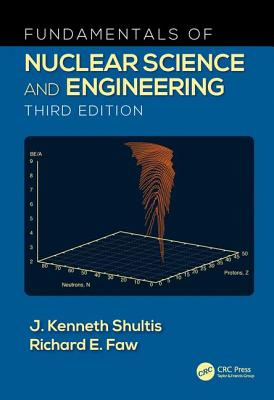 Fundamentals of Nuclear Science and Engineering - Shultis, J. Kenneth, and Faw, Richard E.
