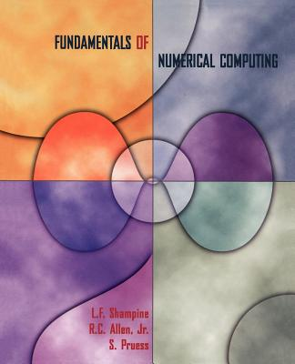 Fundamentals of Numerical Computing - Shampine, L F, and Chan Allen, Rebecca, and Pruess, S