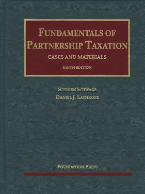 Fundamentals of Partnership Taxation: Cases and Materials - Schwarz, Stephen, and Lathrope, Daniel J
