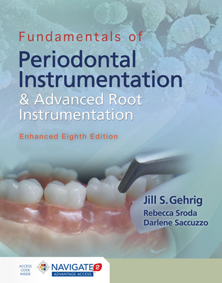 Fundamentals of Periodontal Instrumentation and Advanced Root Instrumentation, Enhanced - Gehrig, Jill S, and Saccuzzo, Darlene