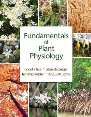 Fundamentals of Plant Physiology - Taiz, Lincoln, and Zeiger, Eduardo, and Moller, Ian Max