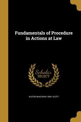 Fundamentals of Procedure in Actions at Law - Scott, Austin Wakeman 1884-