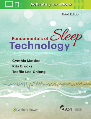 Fundamentals of Sleep Technology - Lee-Chiong Jr, Teofilo L, MD, and Mattice, Cynthia, MS, and Brooks, Rita, Med