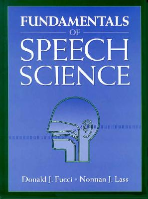 Fundamentals of Speech Science - Lass, Norman, and Fucci, Donald J