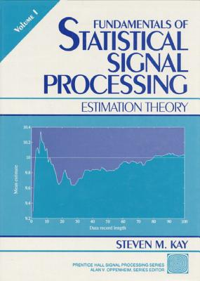 Fundamentals of Statistical Processing, Volume I: Estimation Theory - Kay, Steven