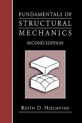 Fundamentals of Structural Mechanics - Hjelmstad, Keith D.