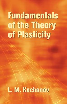 Fundamentals of the Theory of Plasticity - Kachanov, L M