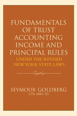 Fundamentals of Trust Accounting Income and Principal Rules - Goldberg, Seymour