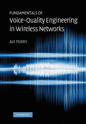 Fundamentals of Voice-Quality Engineering in Wireless Networks - Perry, Avi