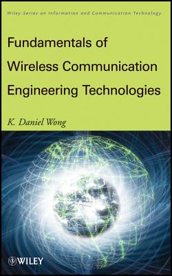 Fundamentals of Wireless Communication Engineering Technologies - Wong, K. Daniel