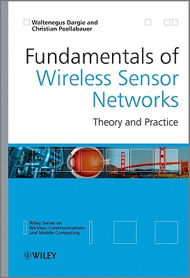 Fundamentals of Wireless Sensor Networks: Theory and Practice - Dargie, Waltenegus, and Poellabauer, Christian