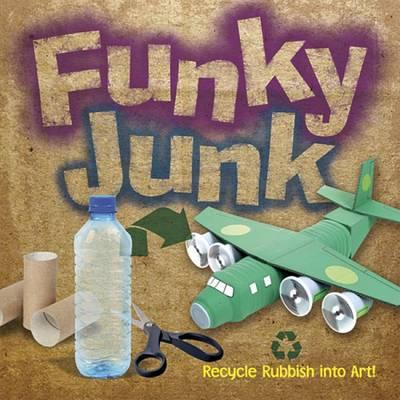 Funky Junk: Recycle Rubbish Into Art! - Kings, Gary, and Ginger, Richard